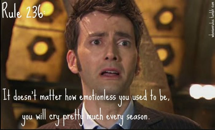 The rules of whovians 236 it doesnt matter how emotionless you rule it doesnt matter how emotionless you used to be you will cry pretty much every season this is absolutely true i almost never cry ccuart Gallery