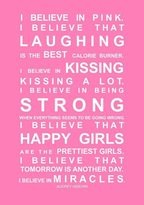 I believe in pink. I believe that laughing is the best calorie burner - Google Search