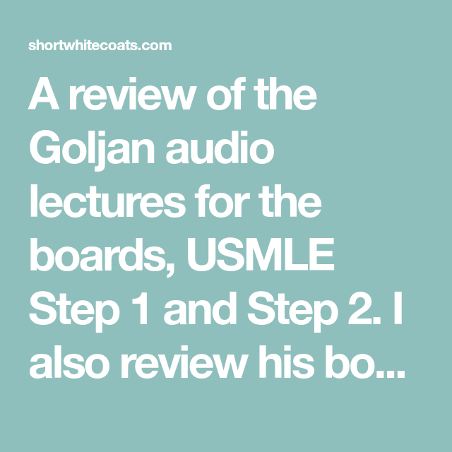 A review of the Goljan audio lectures for the boards, USMLE