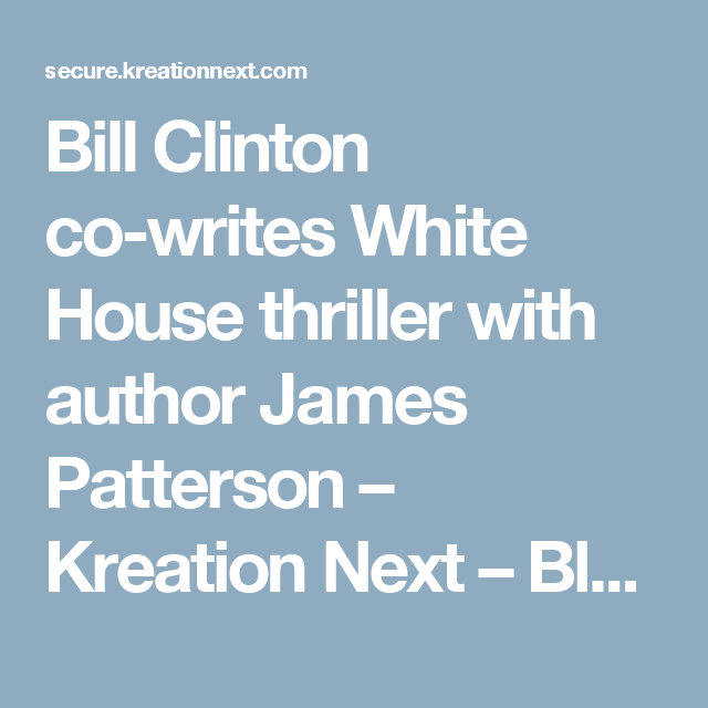 Bill Clinton co-writes White House thriller with author James Patterson – Kreation Next – Blog