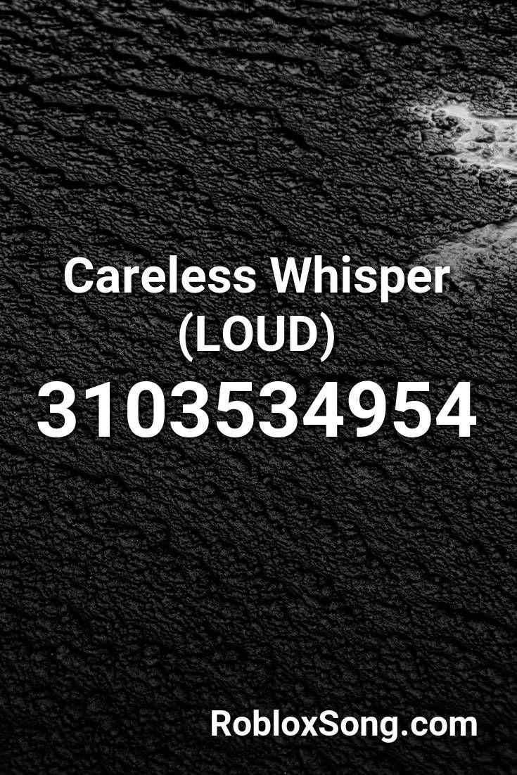Pin By Corral Shoemocker On Roblox Sounds I D Careless Whisper Careless Whisper