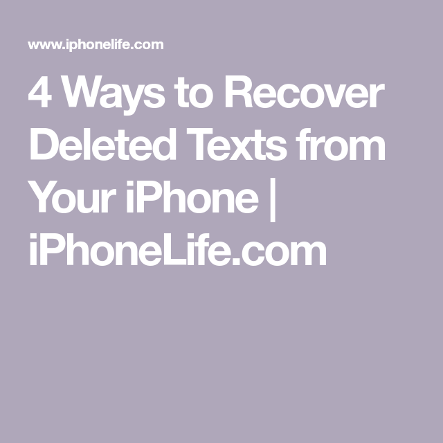 Can You Get Back Deleted Texts Iphone 4 Ways To Recover Deleted Texts From Your Iphone Iphonelife Com Iphone Texts Iphone Information Iphone