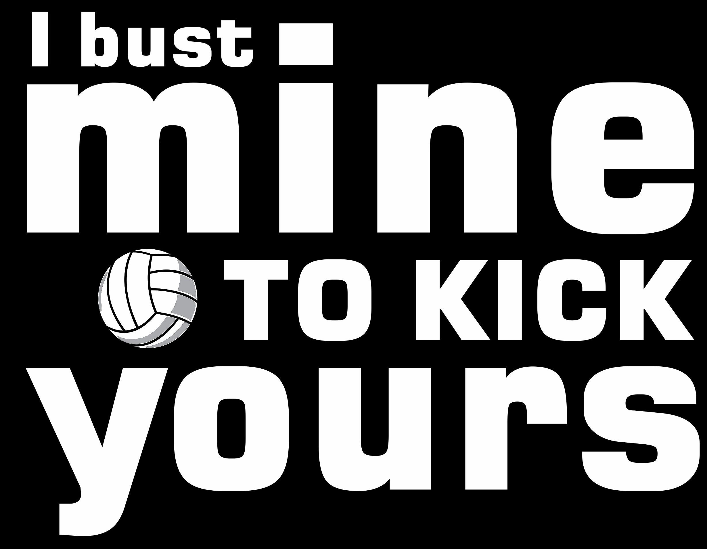 I Bust Mine To Kick Yours Volleyball Outfits Slogan Kicks