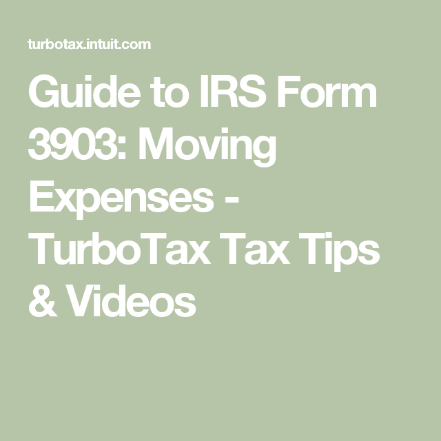 Guide To Irs Form 3903 Moving Expenses Turbotax Tax Tips Videos