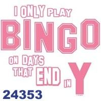 Click To Order Printed T Shirt 24353 I Only Play Bingo On