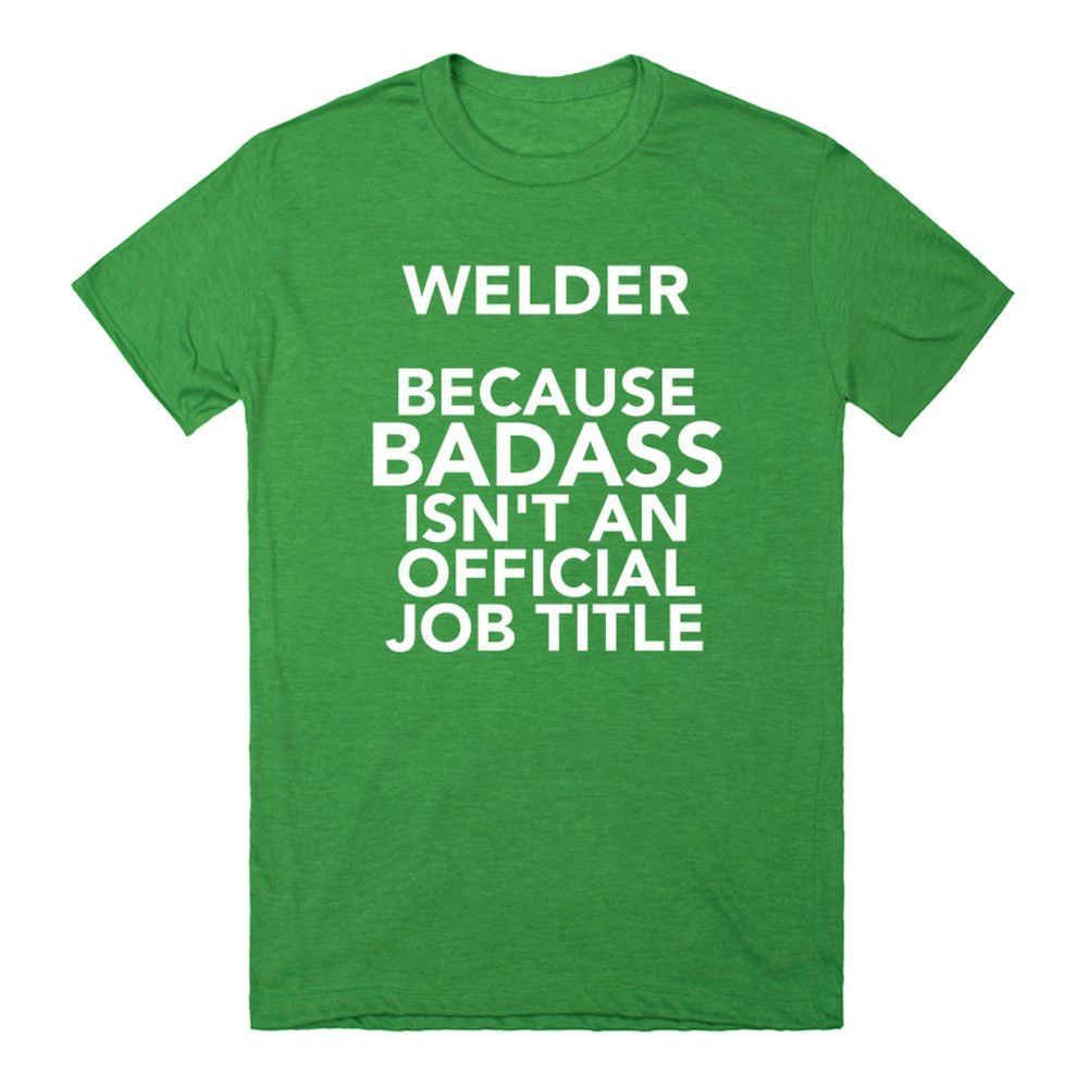Welder Because Badass Isn\'t An Official Job | Christmas Gifts ...