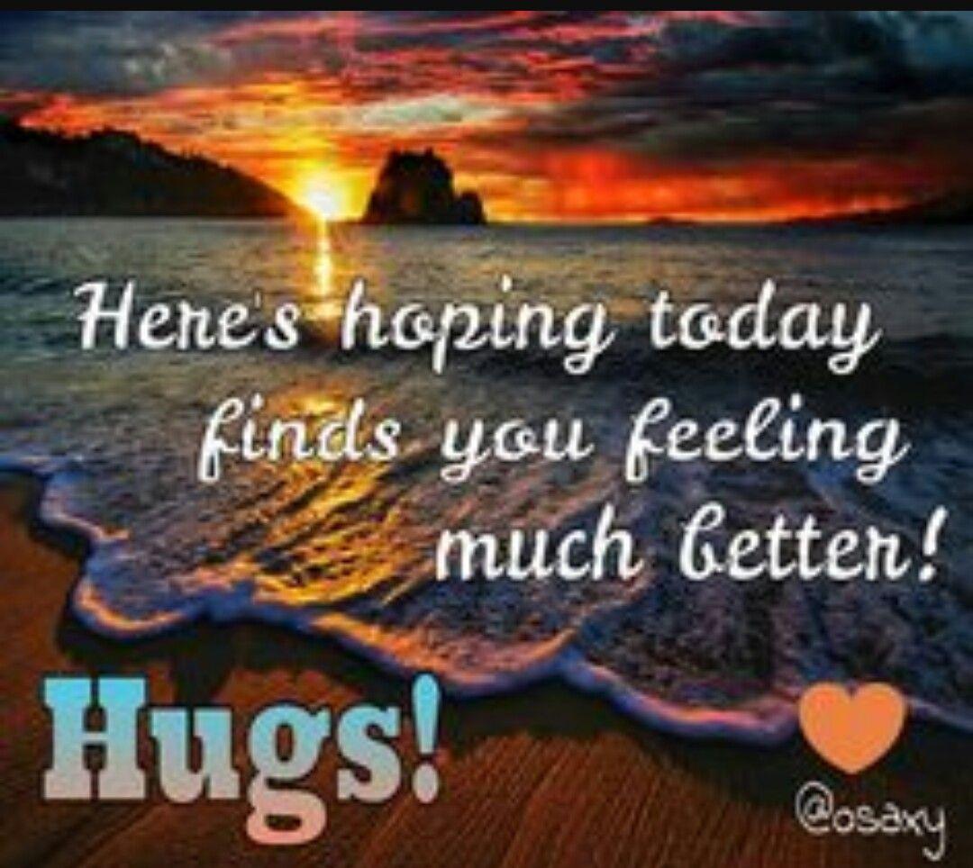 Hugs and Kisses XOXOXO  Feel good quotes, Hope youre feeling