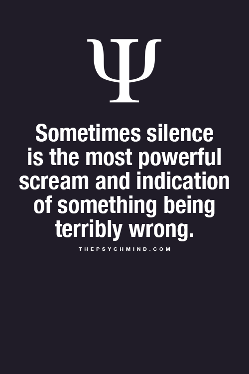 Sometimes Silence Is The Most Powerful Scream And Indication Of