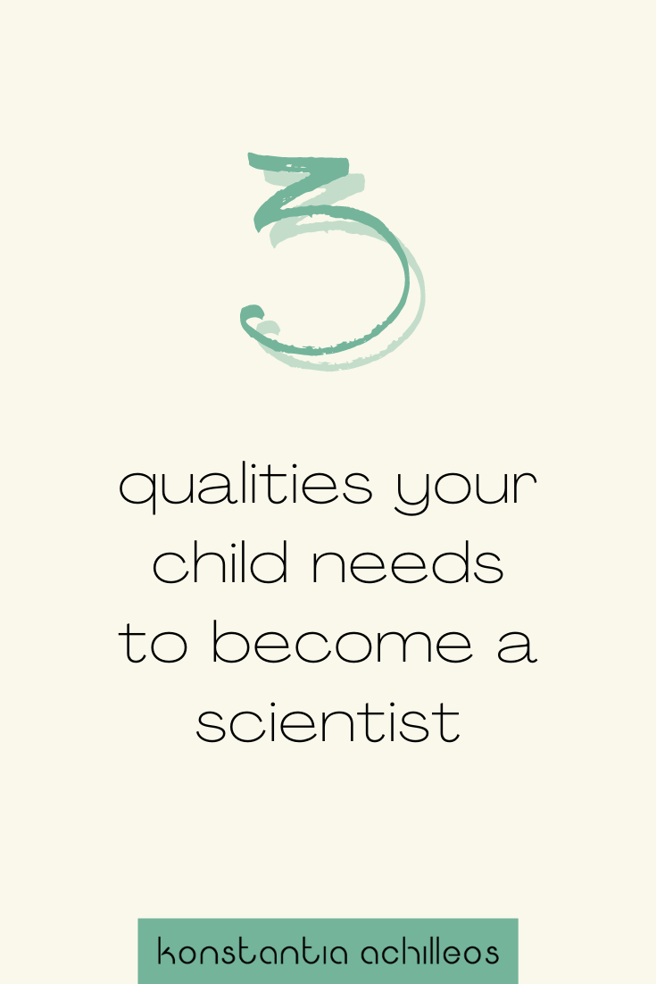 Three Qualities That Your Child Needs To Become A Scientist In 2020 How To Become Scientist Children