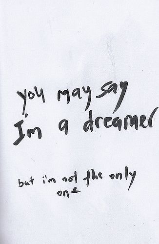 You may say I'm a dreamer....