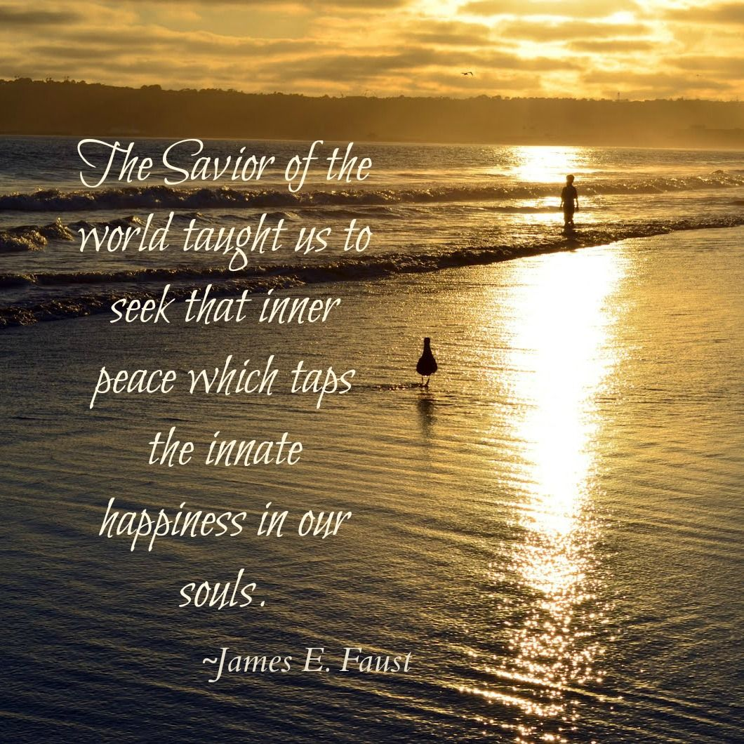 Quotes About Peace And Happiness The Savior Of The World Taught Us To Seek That Inner Peace Which