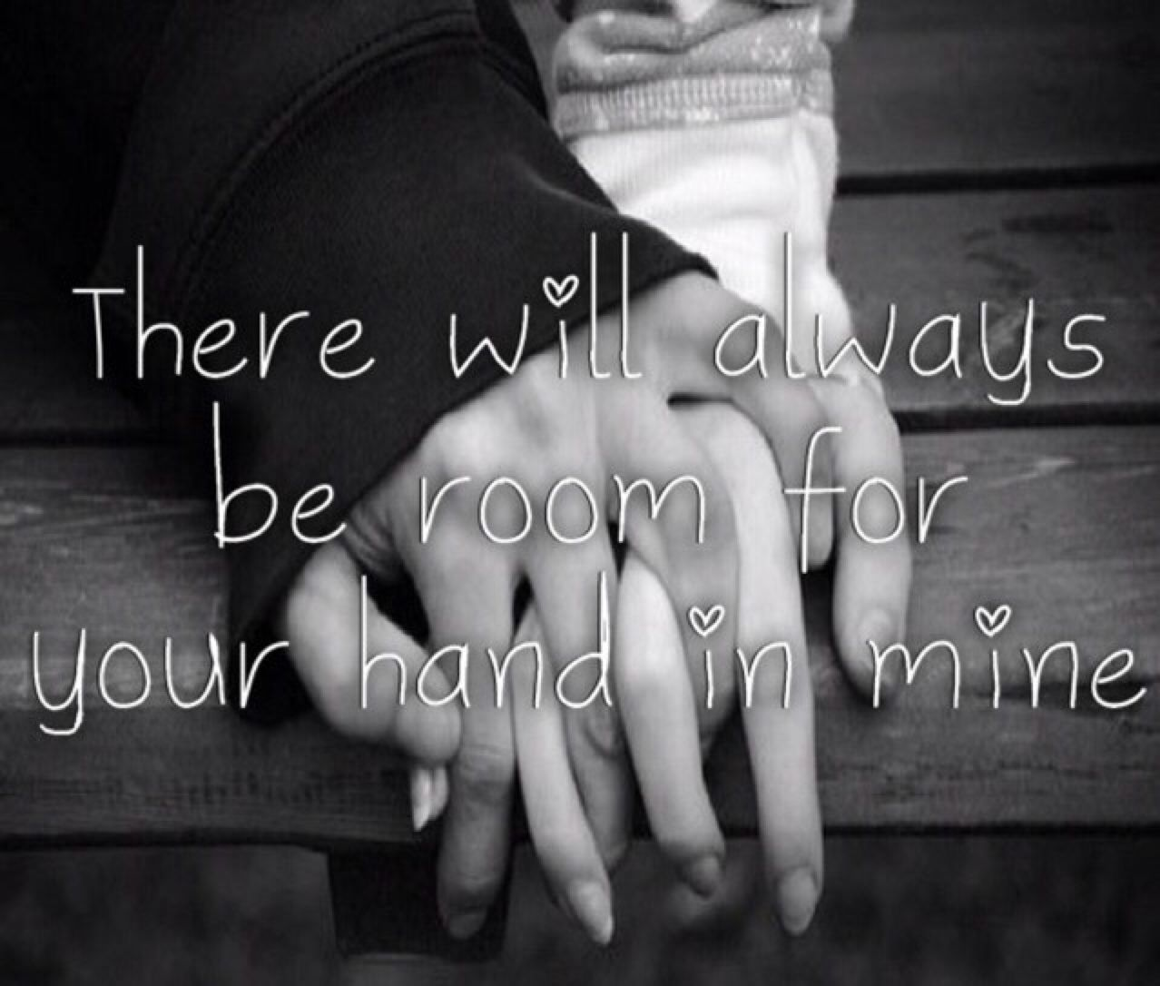 There Will Always Be Room For Your Hand In Mine Love Love Quotes Quotes Quote