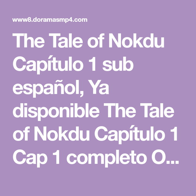 The Tale Of Nokdu Capitulo 1 Sub Espanol Ya Disponible The Tale Of Nokdu Capitulo 1 Cap 1 Completo Online Y Descarga En Hd Gratis En 2020 No Disponible Espanol Rendimiento, asimismo su salud comienza a verse afectada. the tale of nokdu capitulo 1 sub