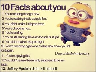 10 Facts aboutyou 13. Jeffery Epstein didnt kill himself - )