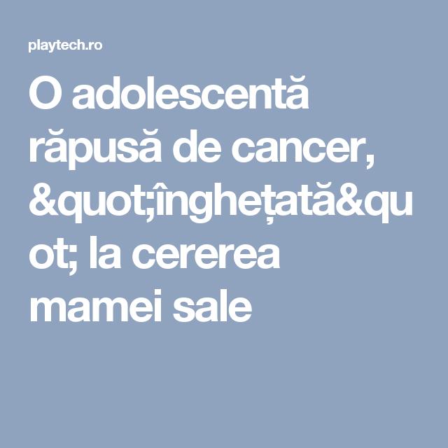 """O adolescentă răpusă de cancer, """"înghețată"""" la cererea mamei sale"""