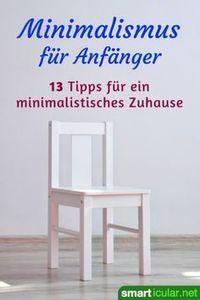 Photo of Minimalismus für Anfänger: 13 Tipps, wie es leichter geht