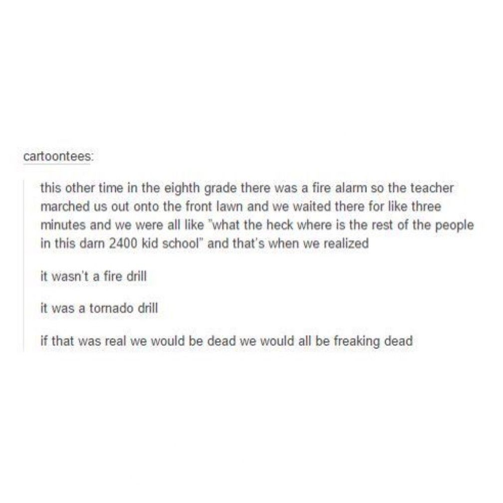 This Happened To My Class Exept It Was A Fire Drill And We Thought It Was A Lockdown You Funny Funny Quotes Tumblr Funny