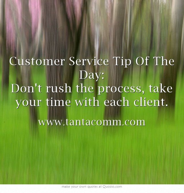 Customer Service Tip Of The Day Don't rush the process