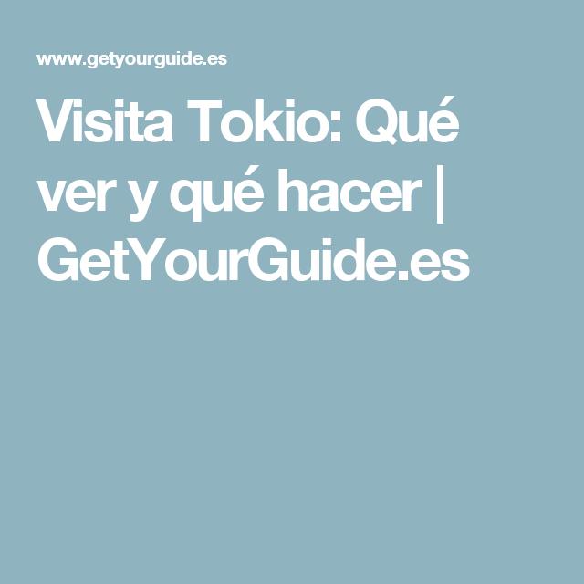 Visita Tokio: Qué ver y qué hacer | GetYourGuide.es