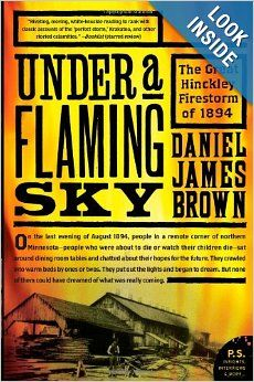 Under a Flaming Sky: The Great Hinckley Firestorm of 1894 (P.S.): Daniel James Brown: 9780061236259: Amazon.com: Books