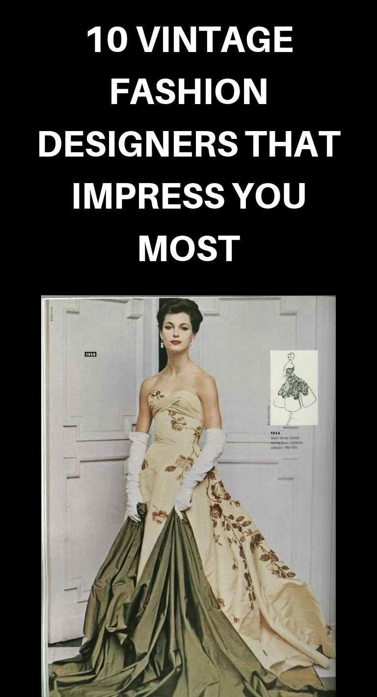10 Vintage Fashion Designers That Impress You Most In 2020 Vintage Fashion Fashion Design Fashion