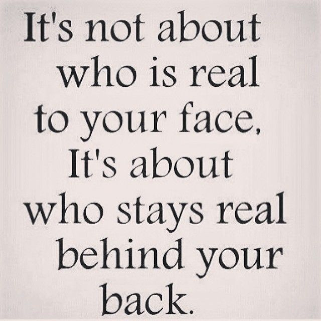 Who Stays Real Behind Your Back Life Quotes Quotes Life Life Lessons Real  Real Friends Fake