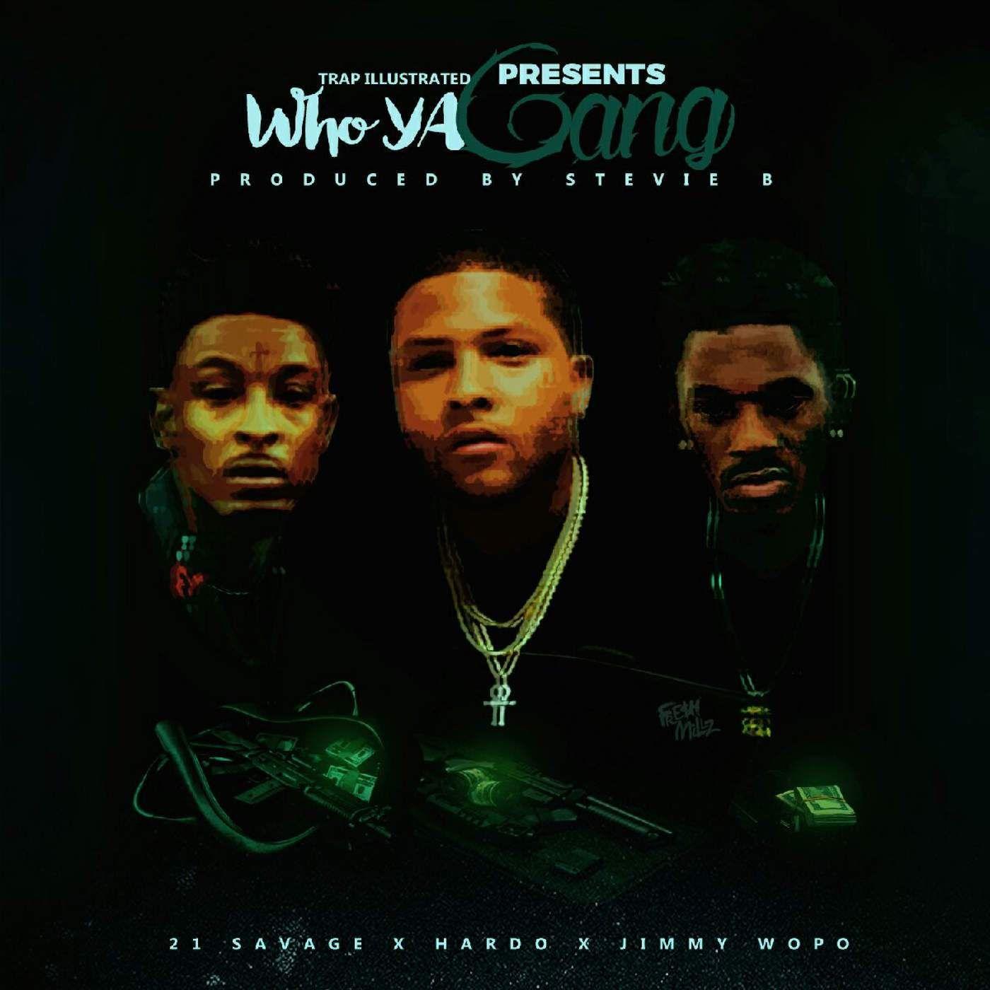 Hardo 21 Savage Jimmy Wopo Who Ya Gang Mp3 Download Jimmy Wopo