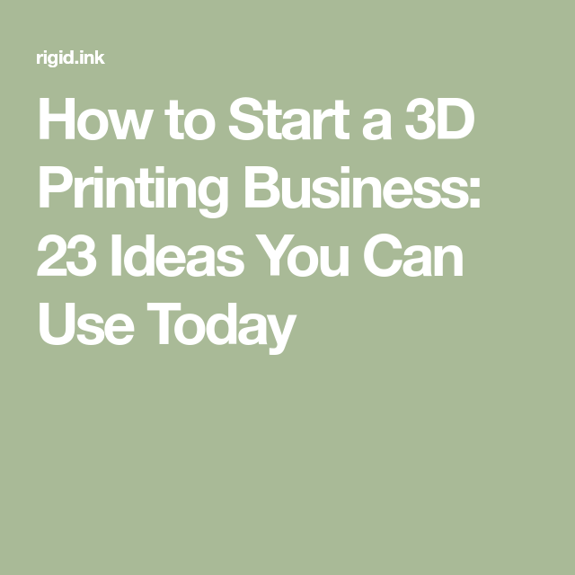How to Start a 3D Printing Business: 23 Ideas You Can Use Today