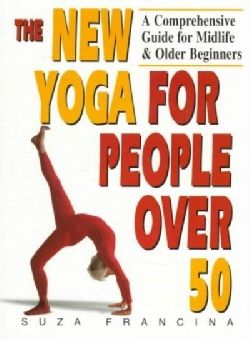 the new yoga for people over 50 a comprehensive guide for