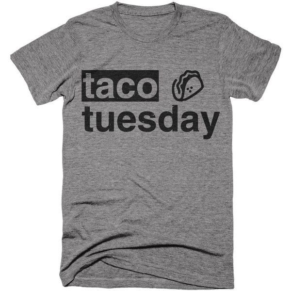 Taco Tuesday T Shirt Funny Taco Mexican Food Tri Blend Tee   E D A Liked On Polyvore Featuring Tops And T Shirts