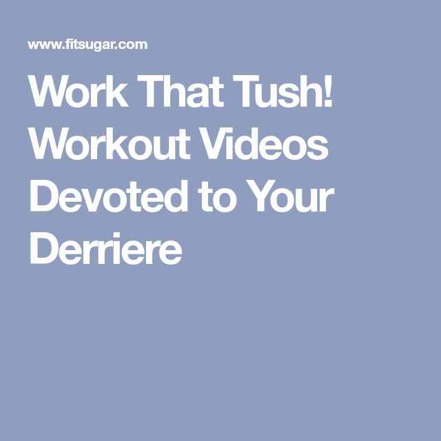 Work That Tush! Workout Videos Devoted to Your Derriere