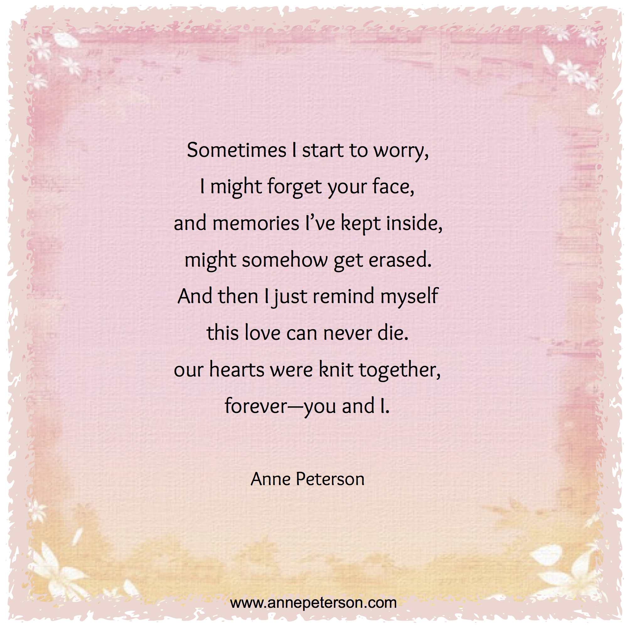 Fear Of Forgetting Loved One Grief Loss Hearts Are Knit Together Poetry Anne Peterson Www Annepeterson Grief Healing Loved One In Heaven Mourning Quotes