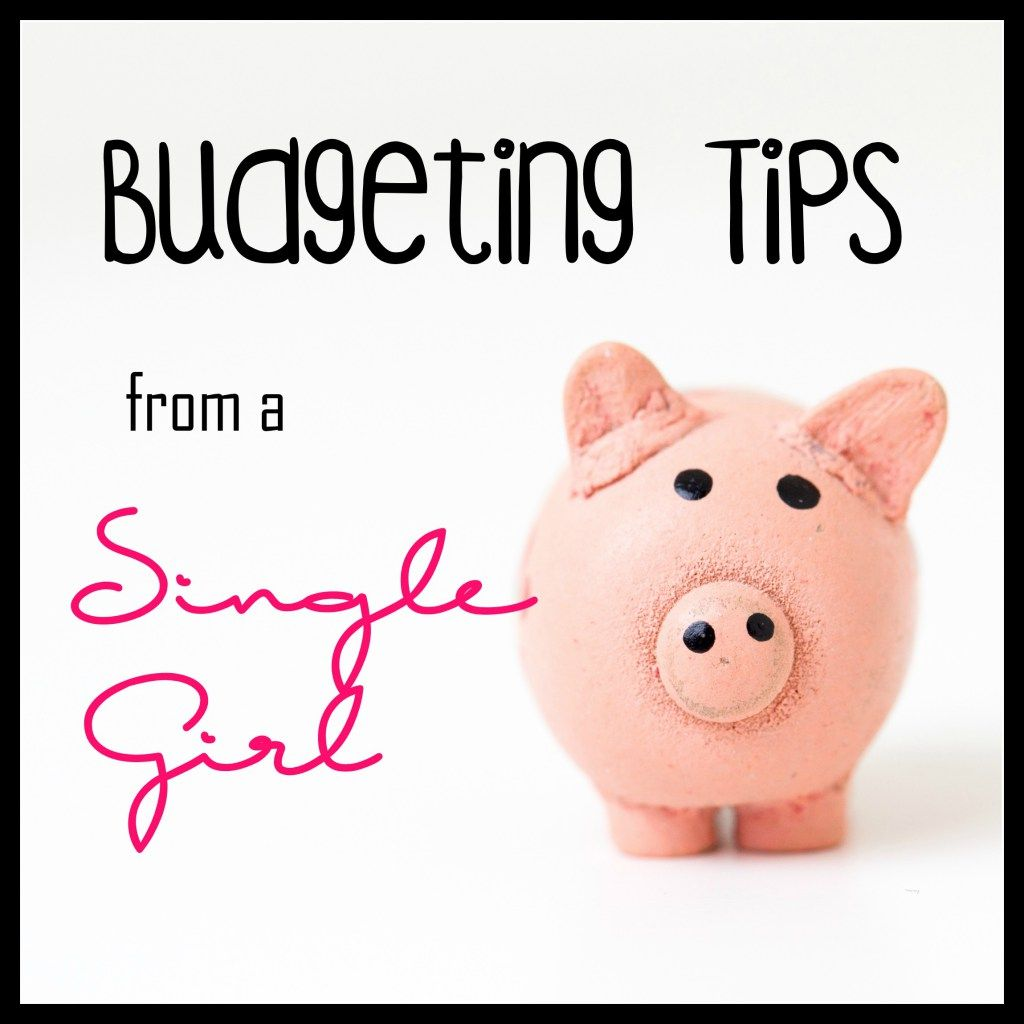 Budgeting Tips From A Single Girl