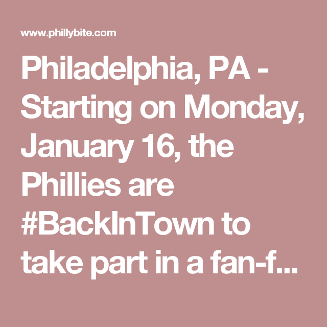 Philadelphia, PA - Starting on Monday, January 16, the Phillies are #BackInTown to take part in a fan-fueled week of events. Among those taking part are players Maikel Franco, Tommy Joseph, Aaron Nola and Roman Quinn, as well as manager Pete Mackanin and other special guests including the Phillie Phanatic and Phillies broadcasters.