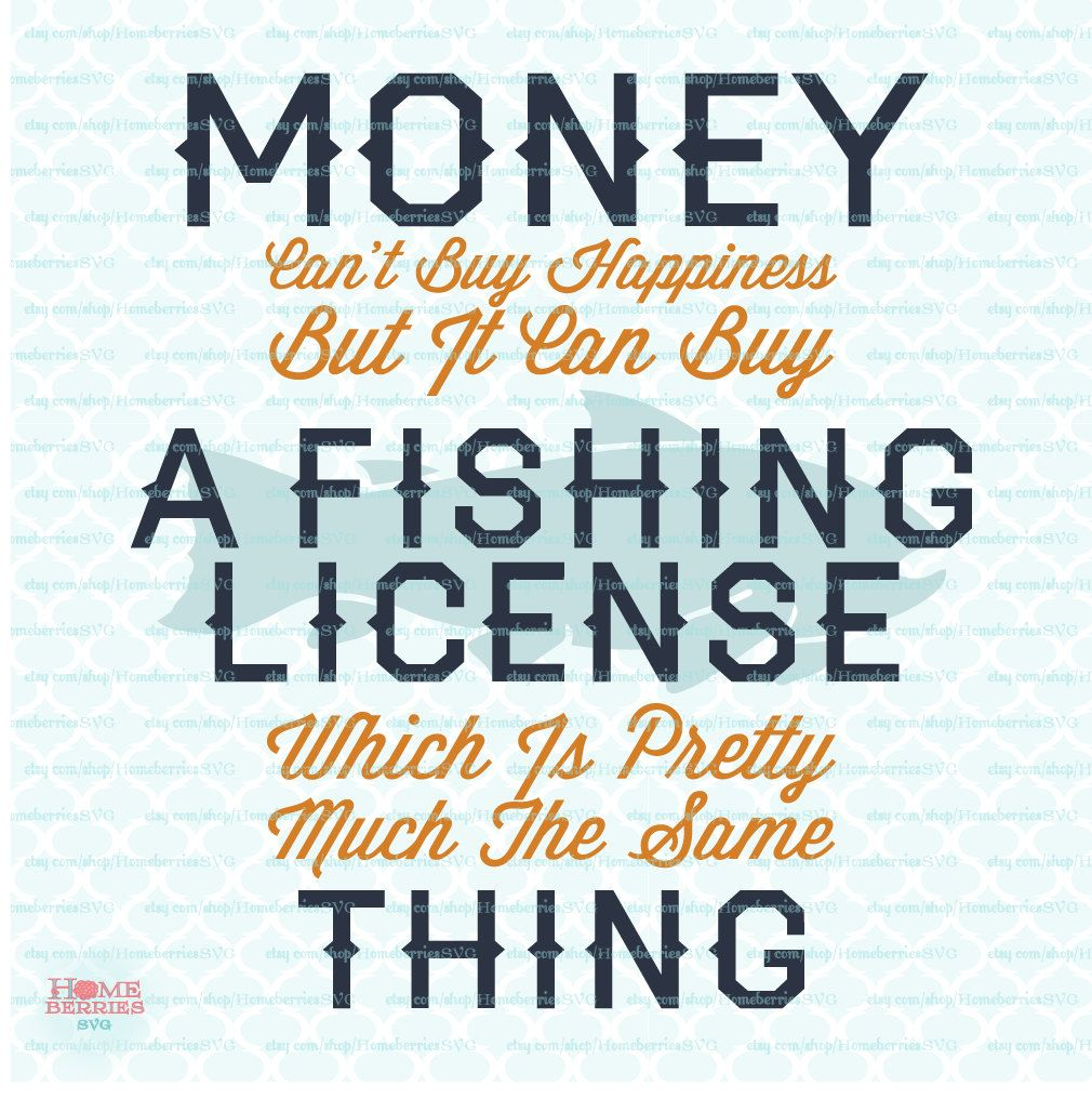 Money can buy a fishing license svg can 39 t buy happiness for Where do i get a fishing license