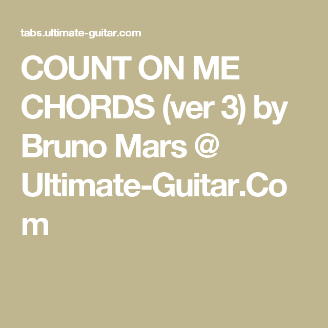 Count On Me Chords Ver 3 By Bruno Mars Ultimate Guitar