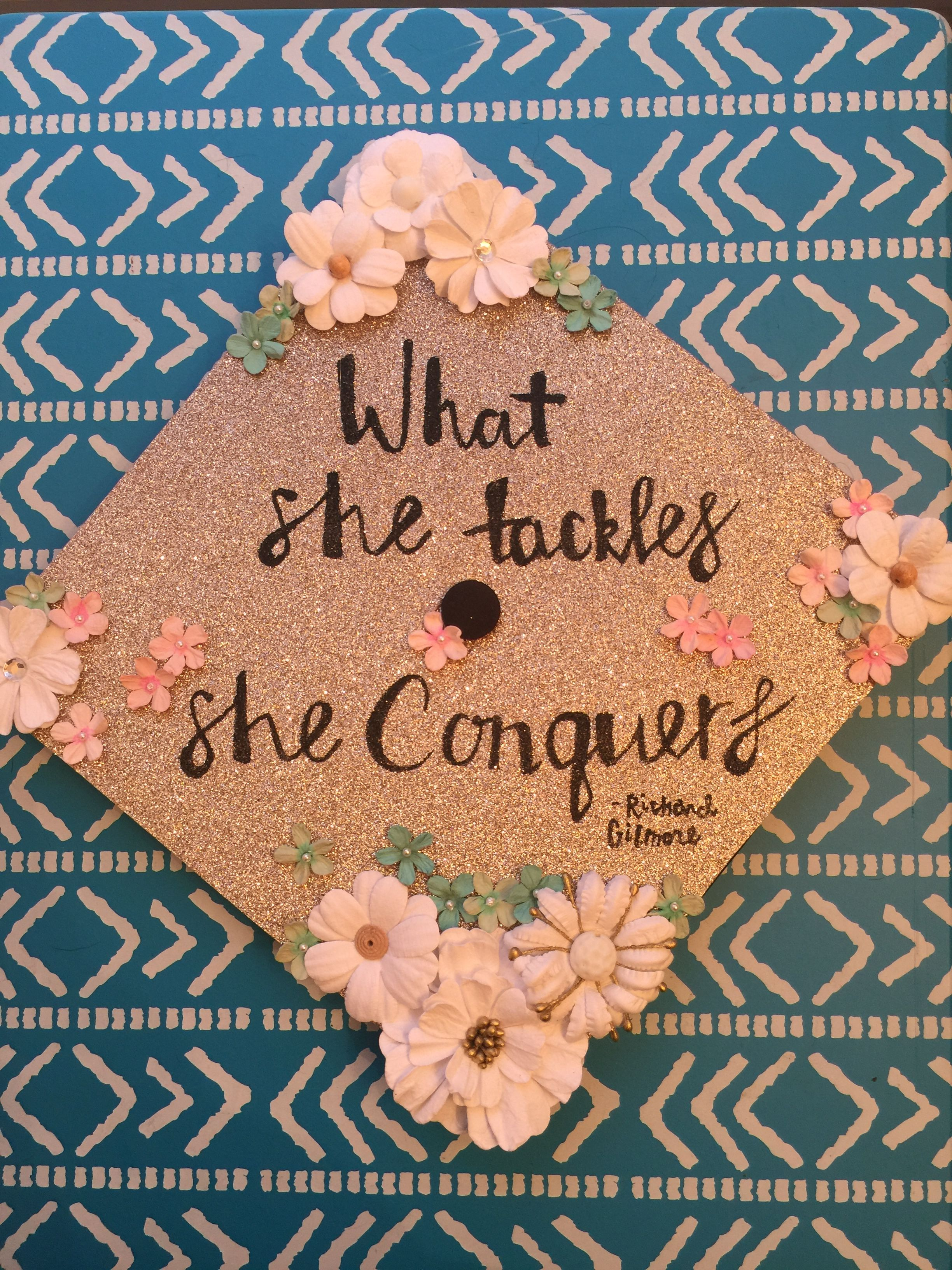 "Gilmore Girls inspired graduation cap ""What she tackles she"