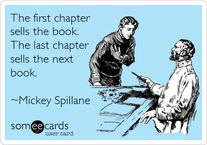 The first chapter sells the book. The last chapter sells the next book.  ~Mickey Spillane