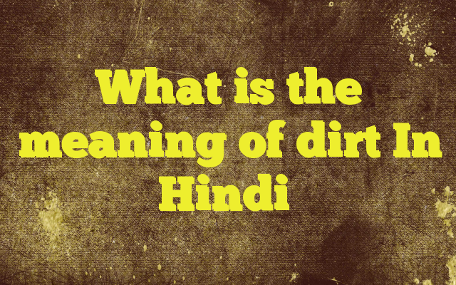 What Is The Meaning Of Dirt In Hindi Http Www Englishinhindi Com Meaning Hindi What Is The Meaning O Learn English English Grammar Tutorial Dictionary Words