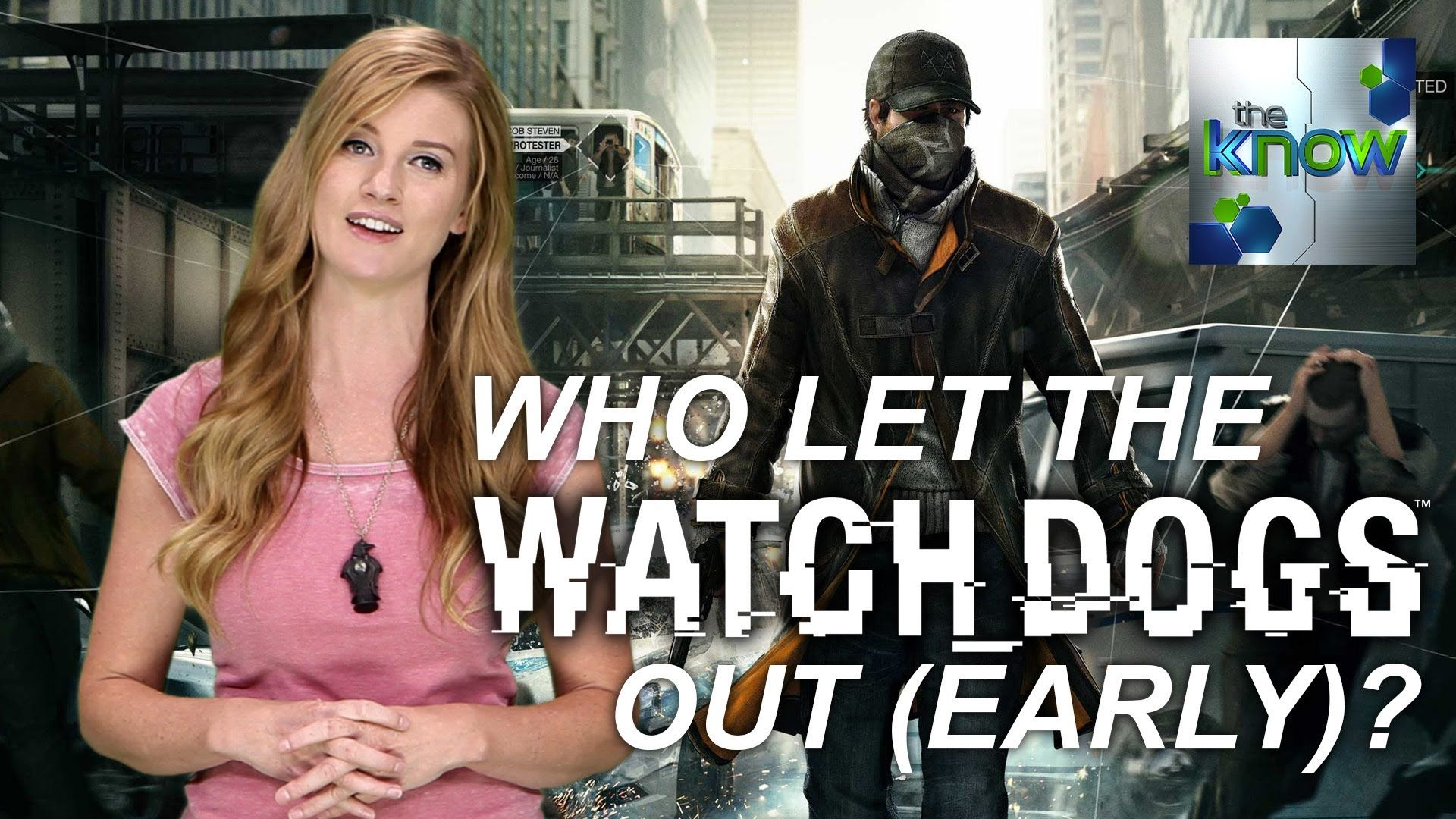 Who Let The Watch Dogs Out (Early?) - The Know