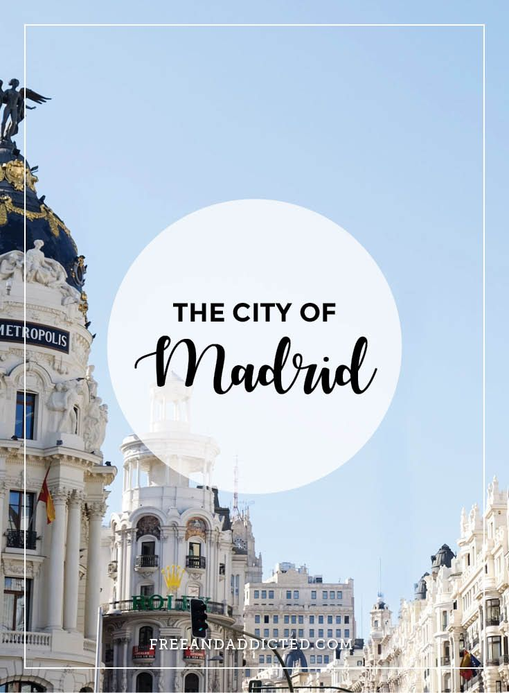 The city of Madrid – FREE & ADDICTED