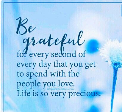 Be grateful   Life is precious | Inspirational Life Quotes