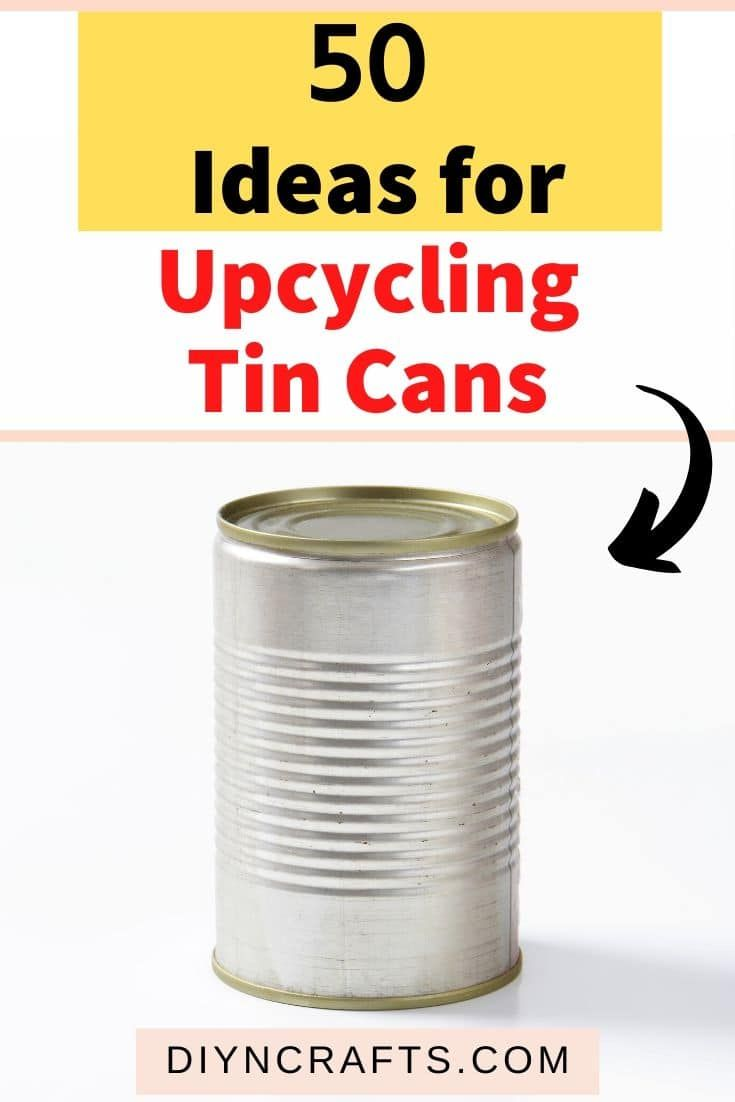 Stop throwing out tin cans! Here's a list of 50 wonderful projects to make!