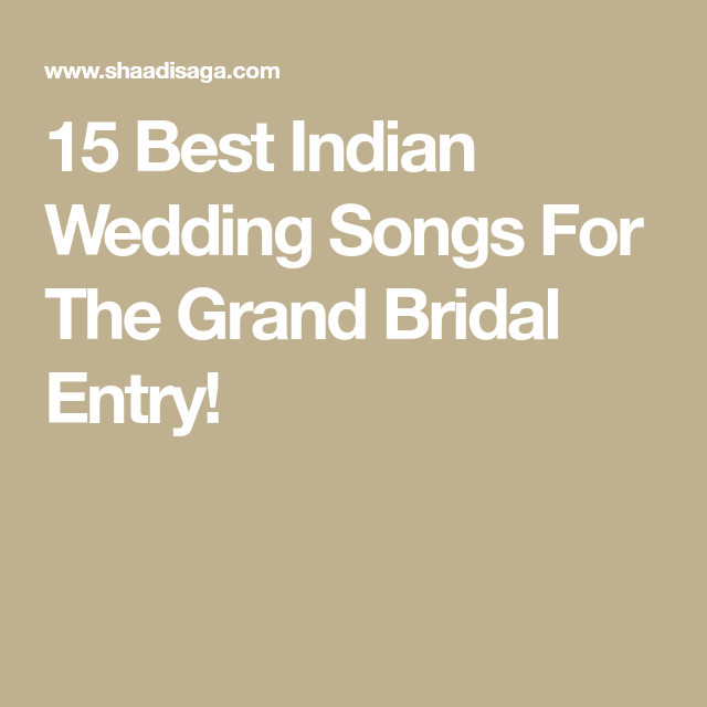 15 Best Indian Wedding Songs For The Grand Bridal Entry