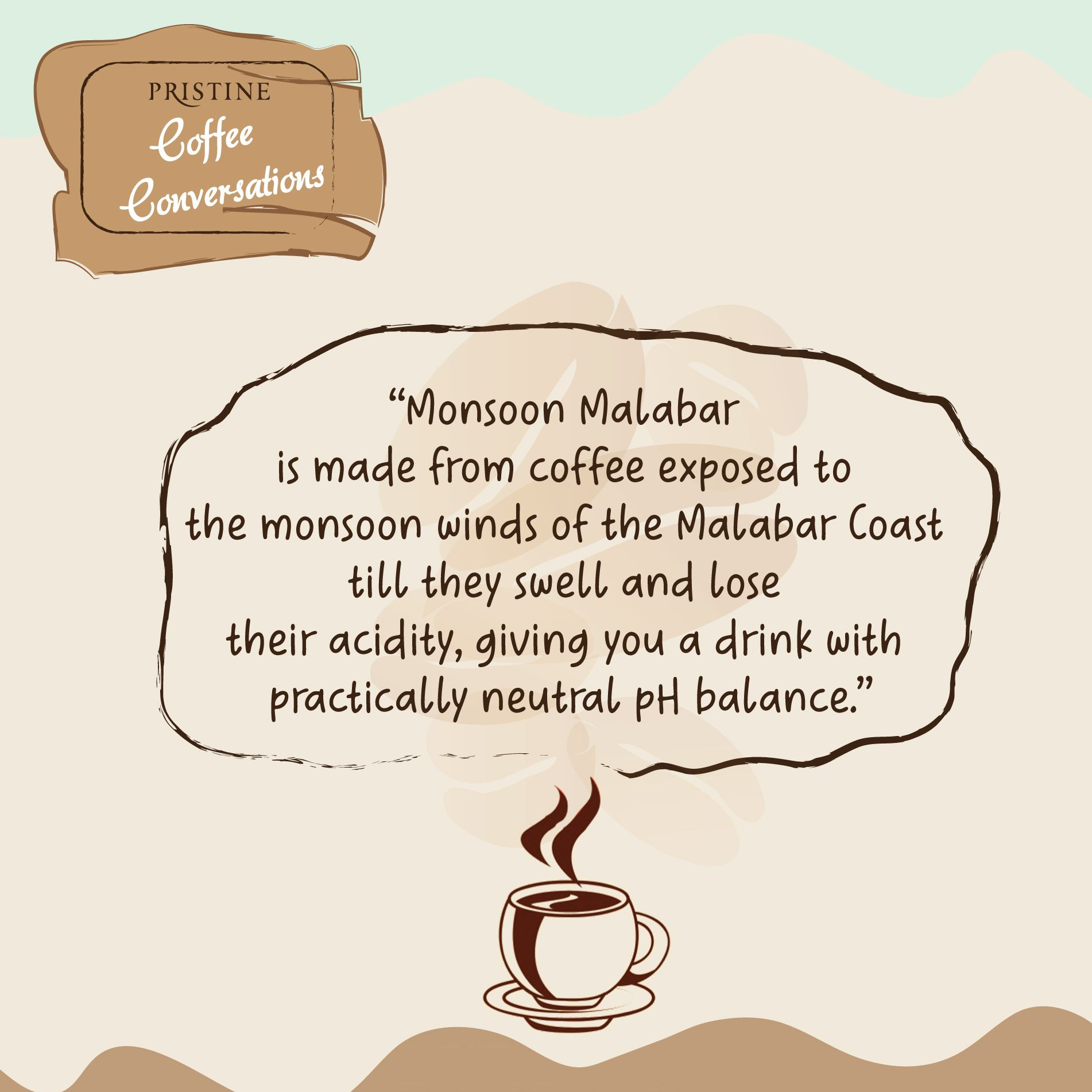 Monsoon Malabar is made from coffee exposed to the monsoon
