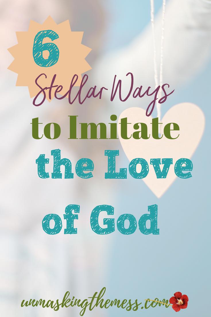 6 Stellar Ways To Imitate The Love Of God Godly Woman Spiritual