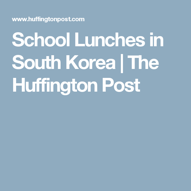 School Lunches in South Korea   The Huffington Post