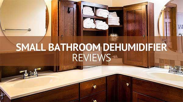 Small Dehumidifier For Bathroom Reviews  Dehumidifiers Extraordinary Best Dehumidifier For Bathroom 2018