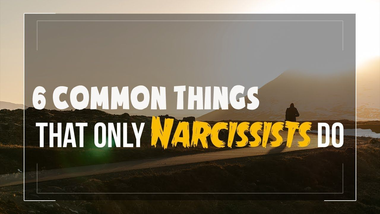 6 Common Things That Only Narcissists Do Narcissistic