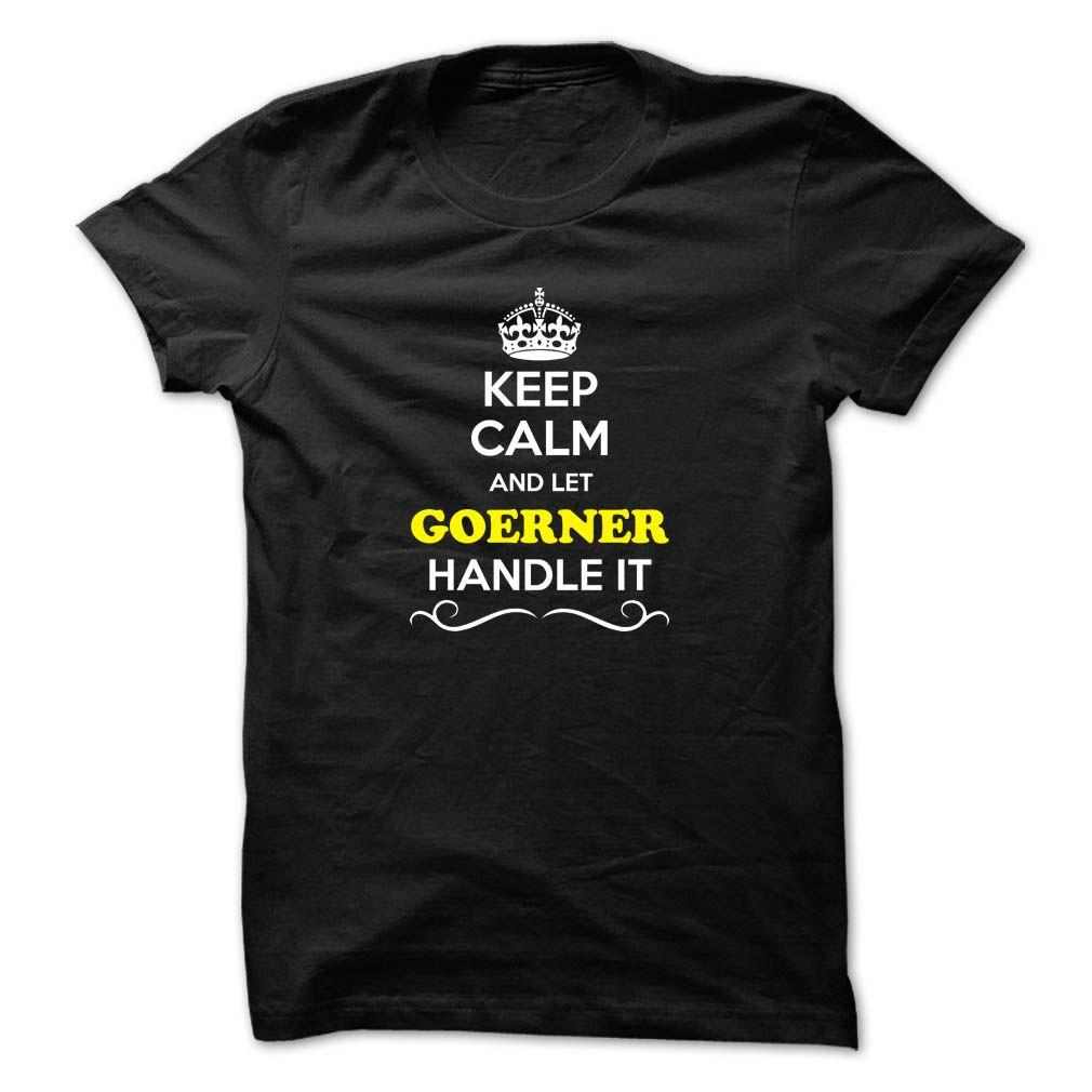 [Popular tshirt name ideas] Keep Calm and Let GOERNER Handle it  Shirts 2016  Hey if you are GOERNER then this shirt is for you. Let others just keep calm while you are handling it. It can be a great gift too.  Tshirt Guys Lady Hodie  SHARE and Get Discount Today Order now before we SELL OUT Today  Camping 2015 special tshirts aaron handle it calm and let goerner handle it keep calm and let bling handle itcalm blind